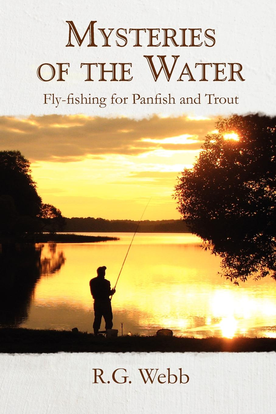 Фото - R. G. Webb Mysteries of the Water. Fly-Fishing for Panfish and Trout набор нахлыстовый guideline kispiox trout fly fishing kit