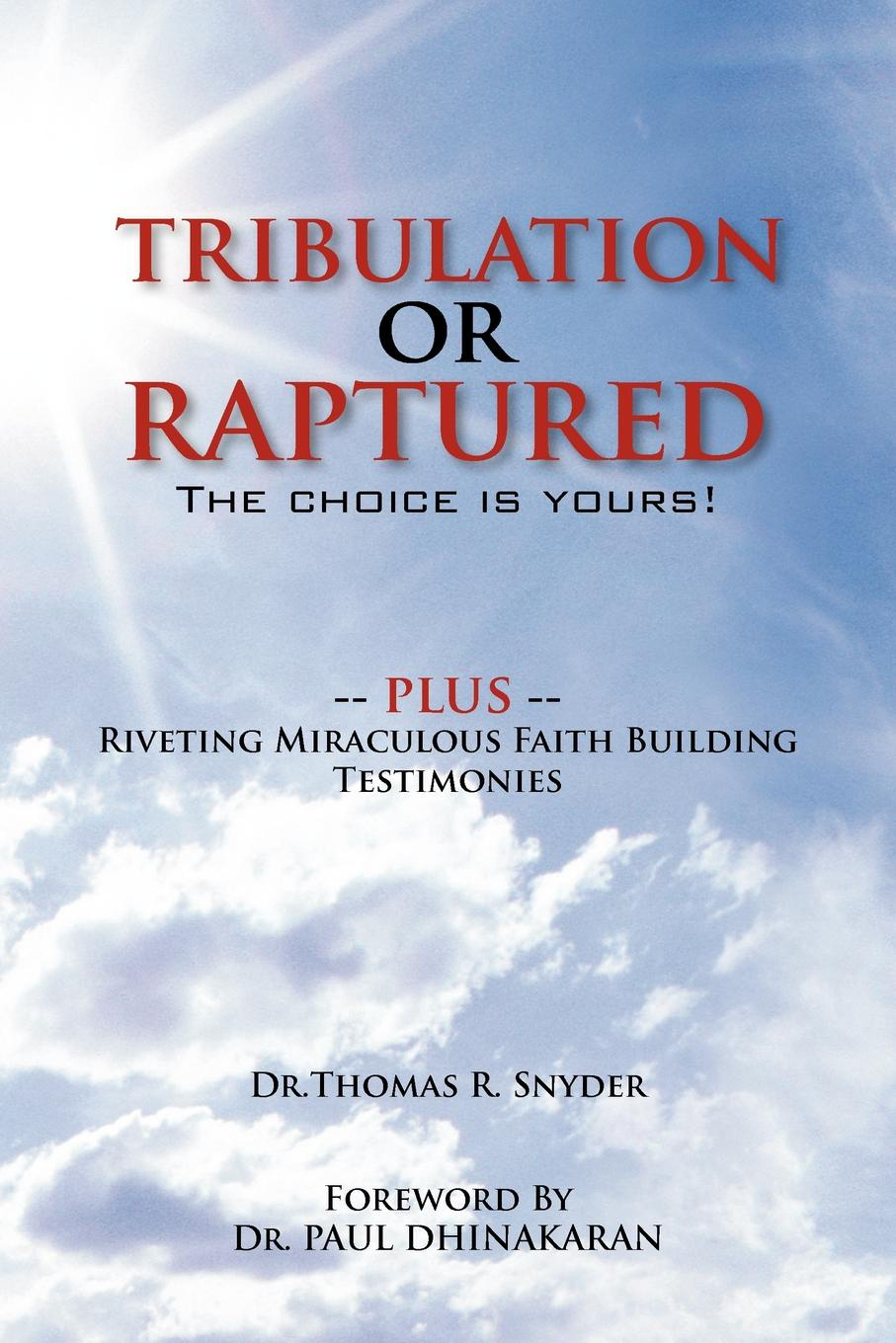 где купить Thomas R. Snyder, Dr Thomas R. Snyder Tribulation or Raptured. The Choice Is Yours! по лучшей цене