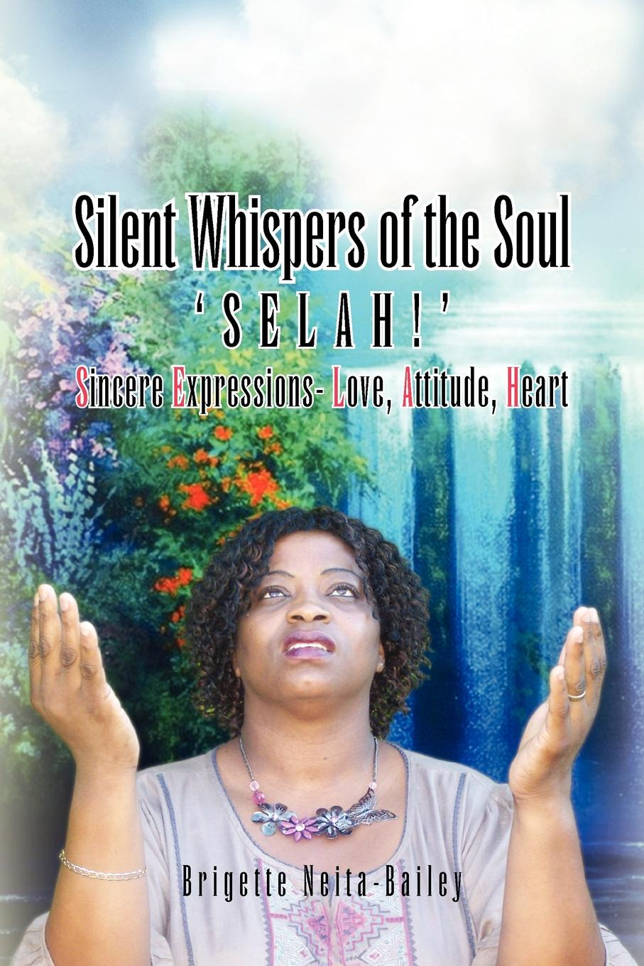 Brigette Neita-Bailey Silent Whispers of the Soul. SELAH!!! Sincere Expressions -Love, Attitude, Heart! недорого