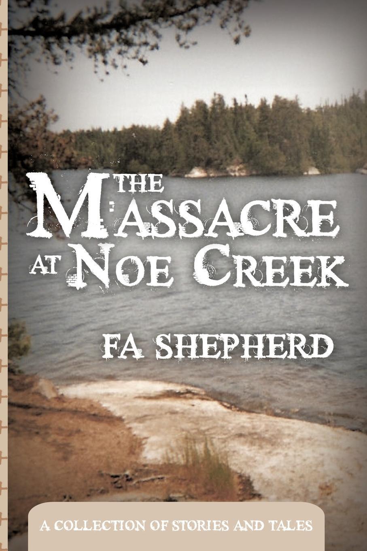 FA Shepherd The Massacre at Noe Creek. A Collection of Stories and Tales цена в Москве и Питере
