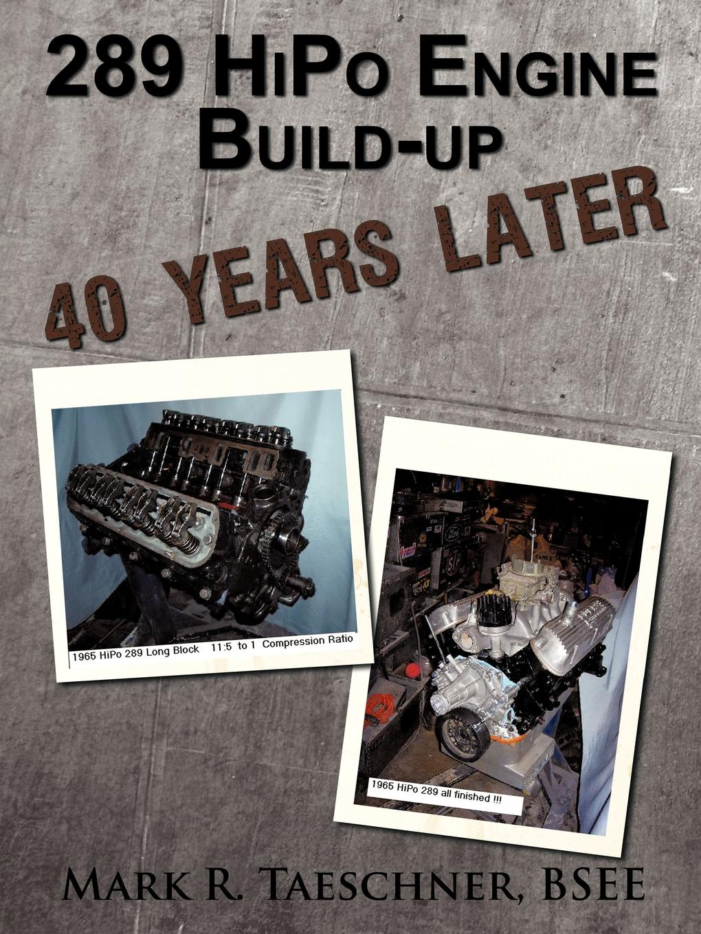 Mark R. Taeschner BSEE 289 HiPo Engine Build-up 40 Years Later