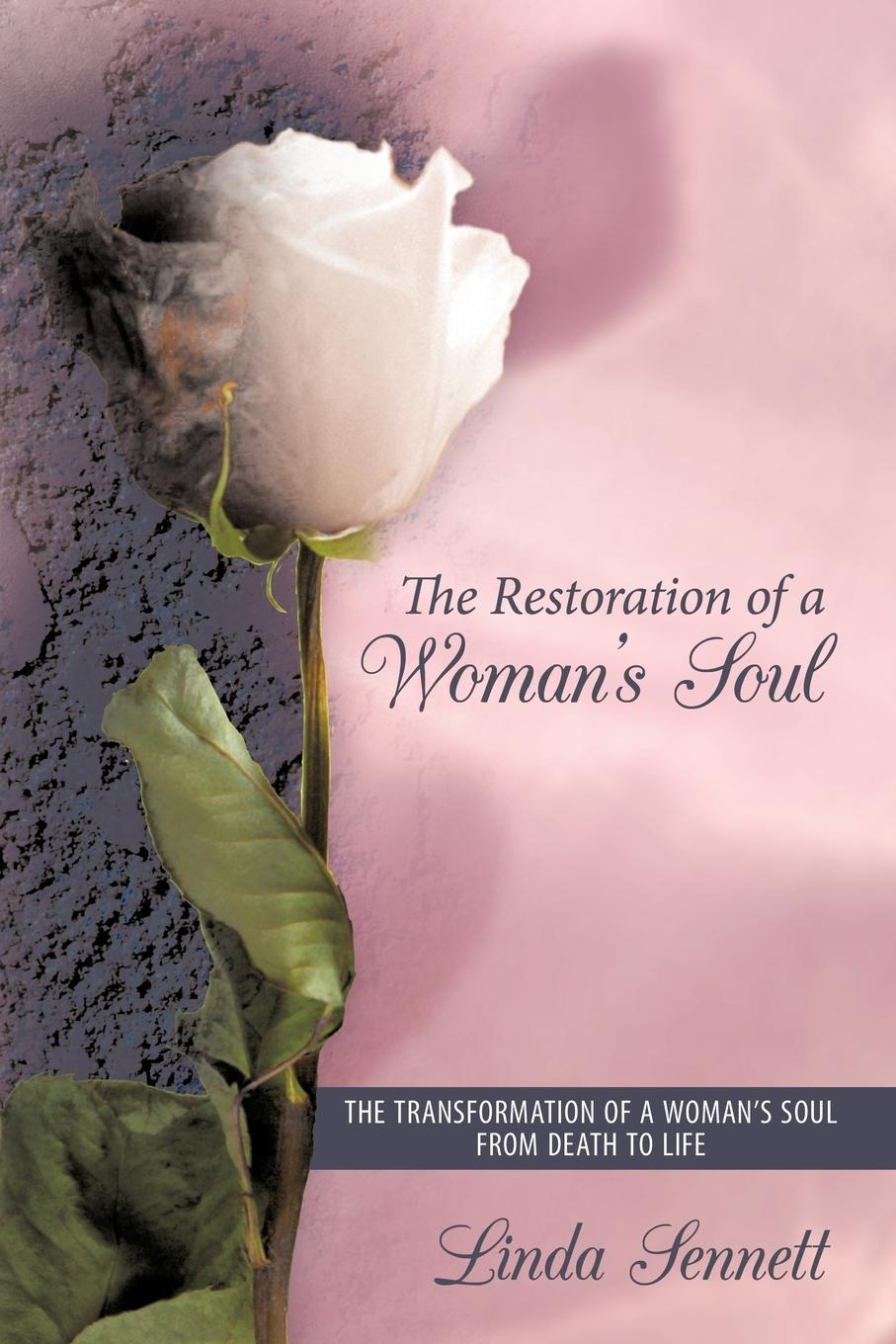 Linda Sennett The Restoration of a Woman's Soul. The Transformation of a Woman's Soul from Death to Life dave godin s deep soul treasures taken from the vaults volume 1