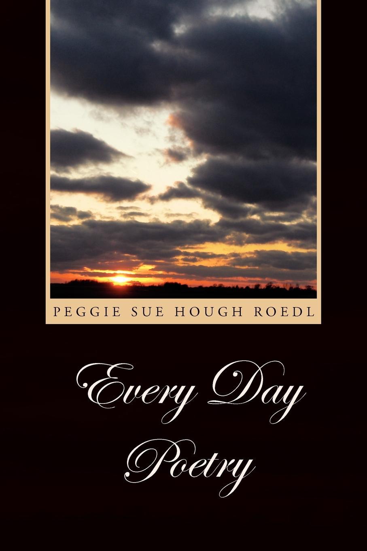 купить Peggie Sue Hough Roedl Every Day Poetry дешево