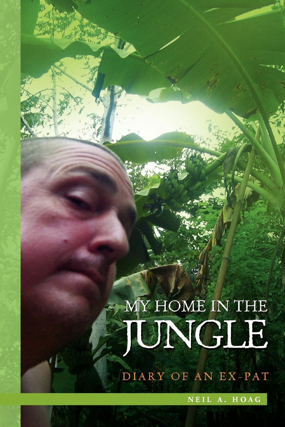 Neil A. Hoag My Home in the Jungle the jungle