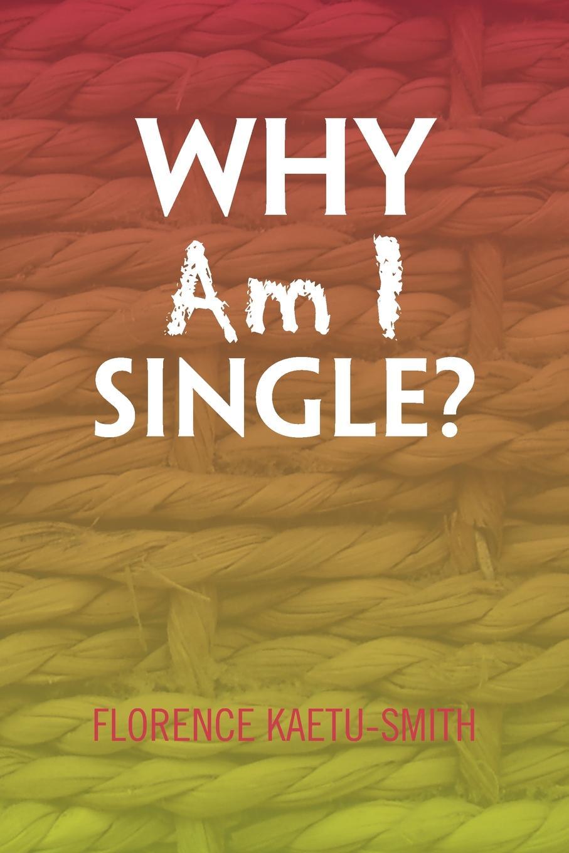 FLORENCE KAETU-SMITH Why Am I Single? smith g why i left goldman sachs a wall street story