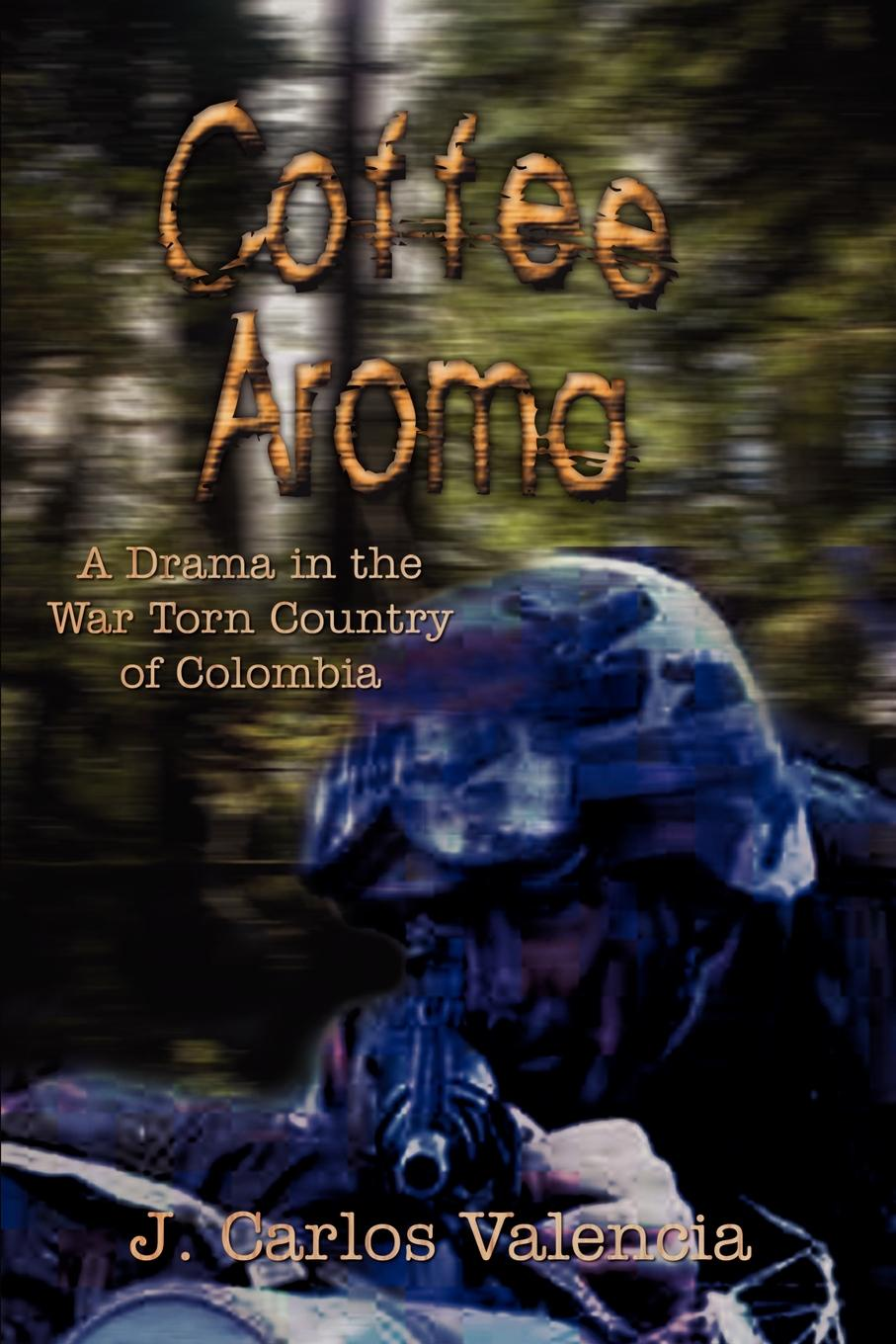 J. Carlos Valencia Coffee Aroma. A Drama in the War Torn Country of Colombia aroma y tanga bogota colombia