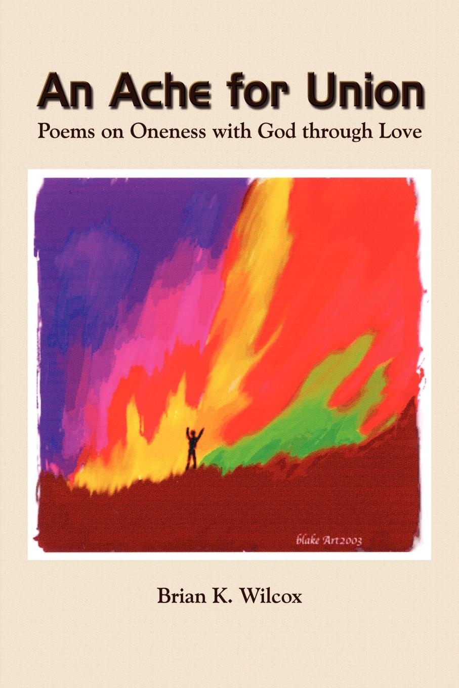 Brian K. Wilcox An Ache for Union. Poems on Oneness with God Through Love brian patten collected love poems