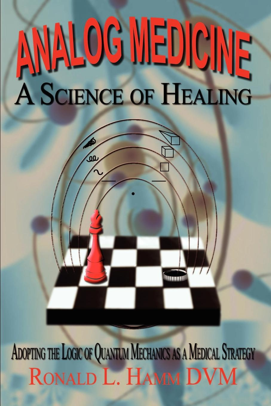 Ronald L. Hamm DVM Analog Medicine - A Science of Healing. Adopting the Logic of Quantum Mechanics as a Medical Strategy muthuraman s mechanics of materials