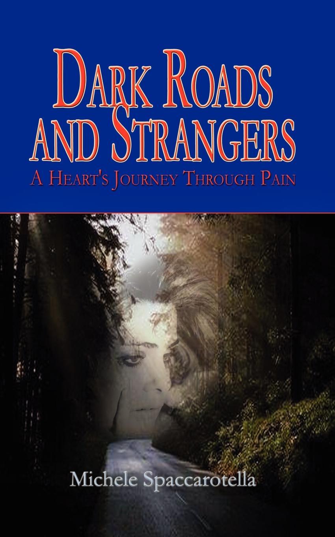 цены Michele Spaccarotella Dark Roads and Strangers. A Heart's Journey Through Pain