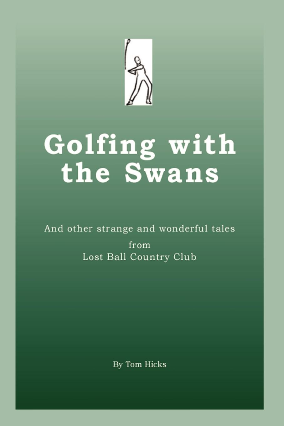Tom Hicks Golfing with the Swans. and other strange and wonderful tales from Lost Ball Country Club llamas in pyjamas and other tales with cd