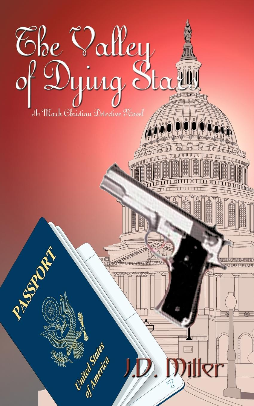 J. D. Miller The Valley of Dying Stars. A Mark Christian Detective Novel thayer miller lindaflor l d miller words of faith a christian perspective a critical view of religion society and the destiny of mankind