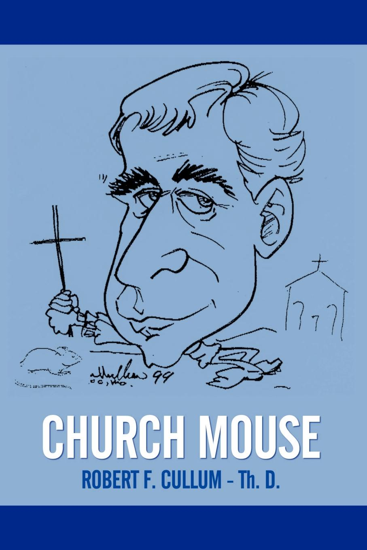 Robert F. Cullum Th D. CHURCH MOUSE