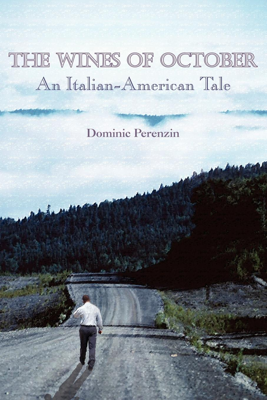 Dominic Perenzin THE WINES OF OCTOBER. An Italian-American Tale the october country