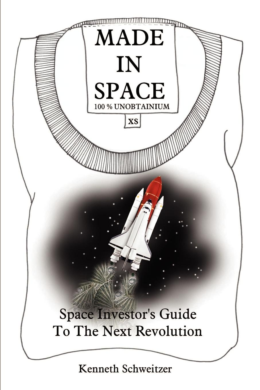 Kenneth Schweitzer MADE IN SPACE. Space Investor's Guide To The Next Revolution rahul saraogi investing in india a value investor s guide to the biggest untapped opportunity in the world