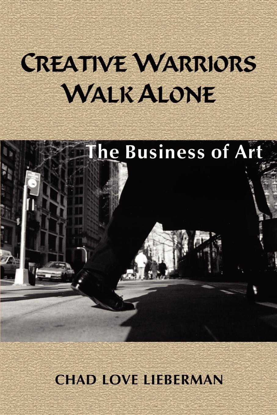 цены Chad Love Lieberman Creative Warriors Walk Alone. The Business of Art