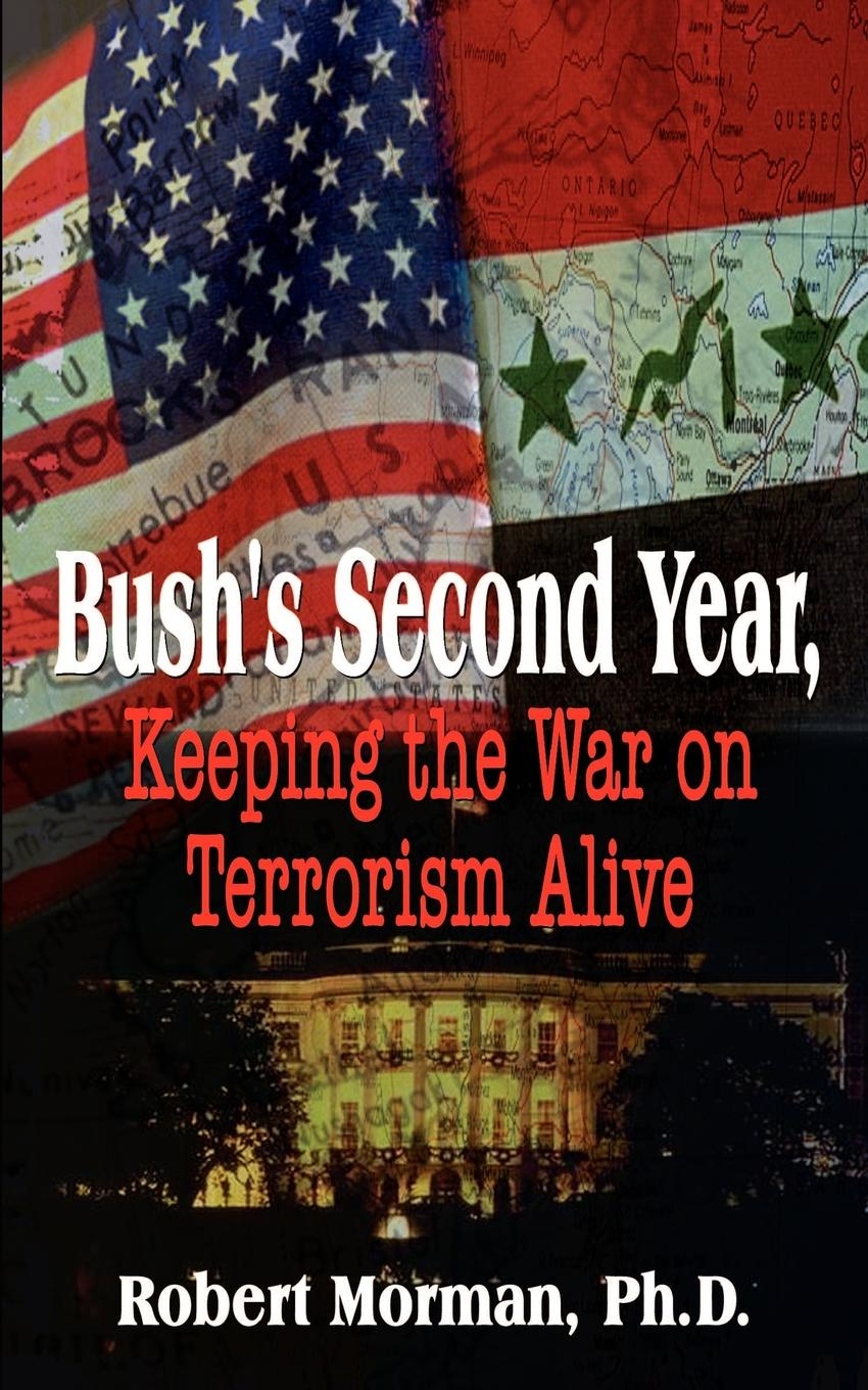 Фото - Robert Morman PH. D. Bush's Second Year, Keeping the War on Terrorism Alive dann hollis 1861 1939 second year music