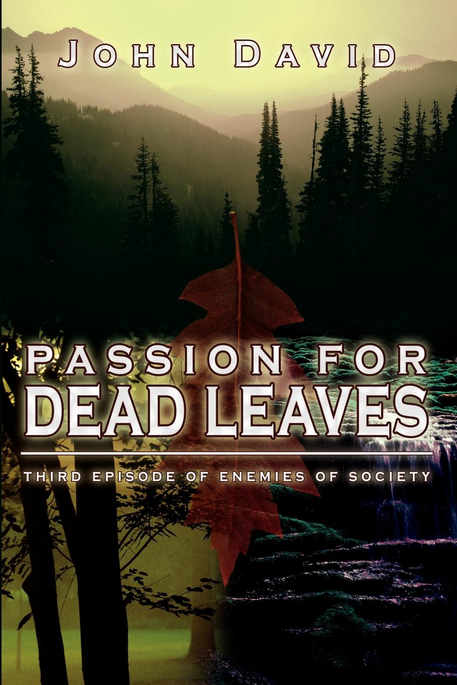 John David Passion for Dead Leaves. Third Episode of Enemies of Society circle of enemies