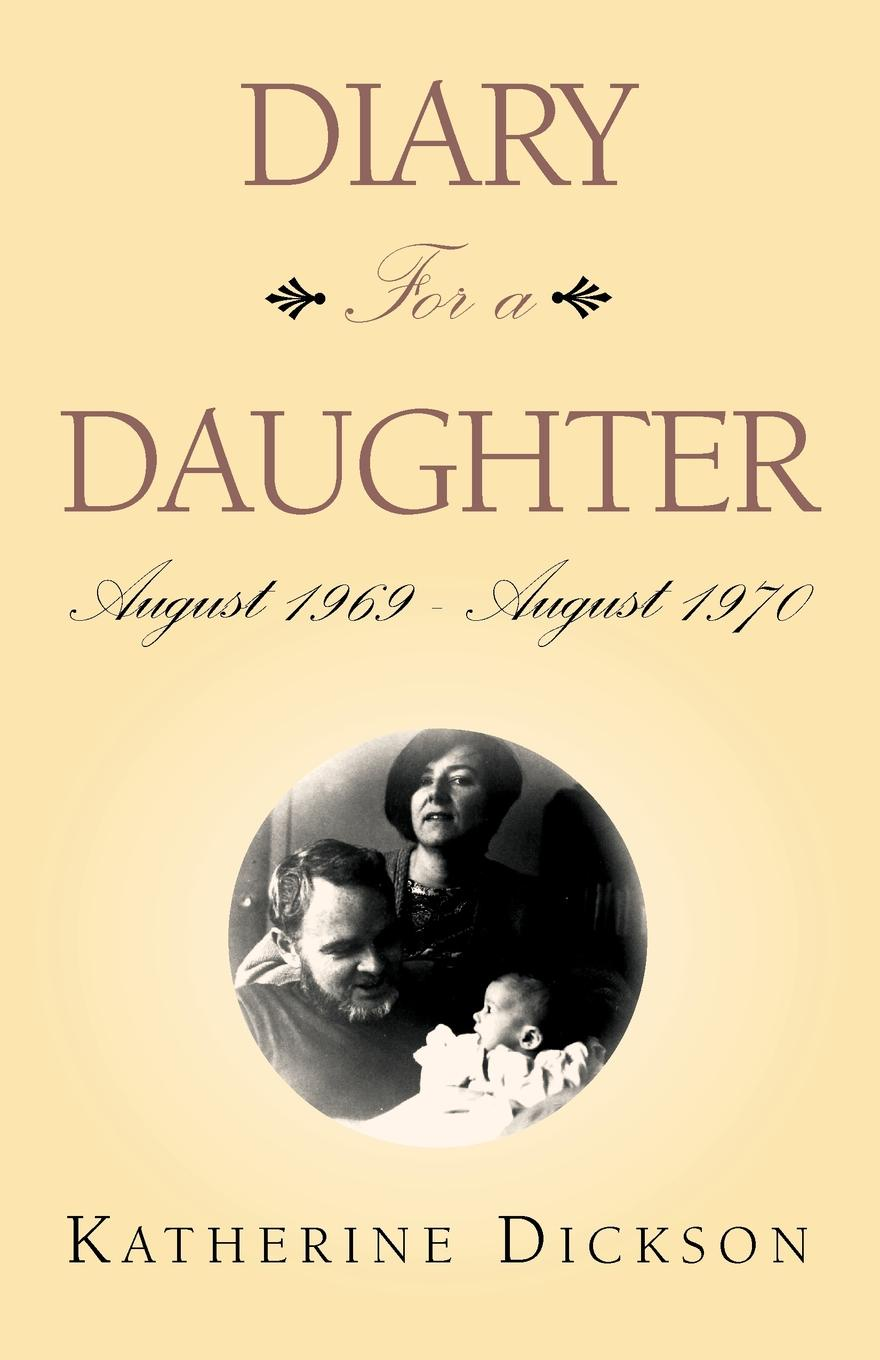 Katherine Dickson Diary for a Daughter. August 1969 - August 1970