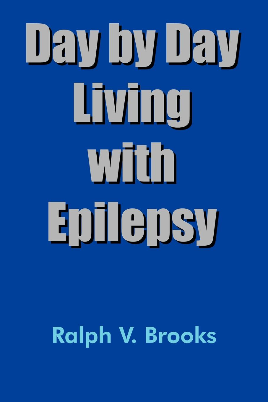 Ralph V. Brooks Day by Day Living with Epilepsy the hermitage day by day