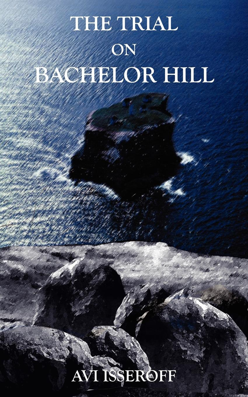 AVI ISSEROFF THE TRIAL ON BACHELOR HILL history on trial