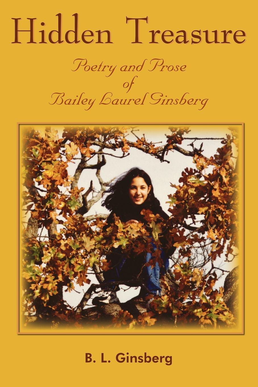 B L Ginsberg Hidden Treasure Poetry and Prose of Bailey Laurel Ginsberg