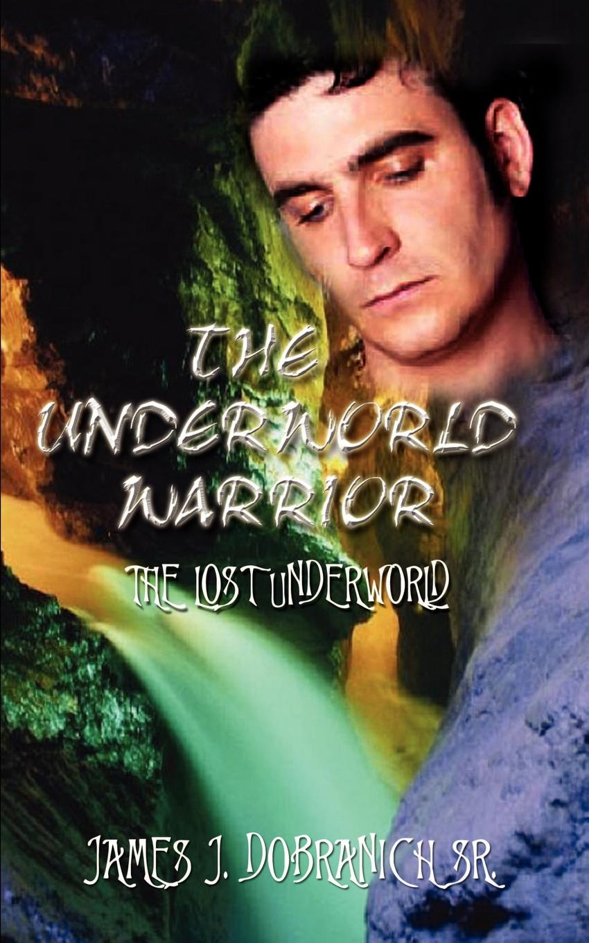 James J. Dobranich THE UNDERWORLD WARRIOR. THE LOST UNDERWORLD melissa james long lost father