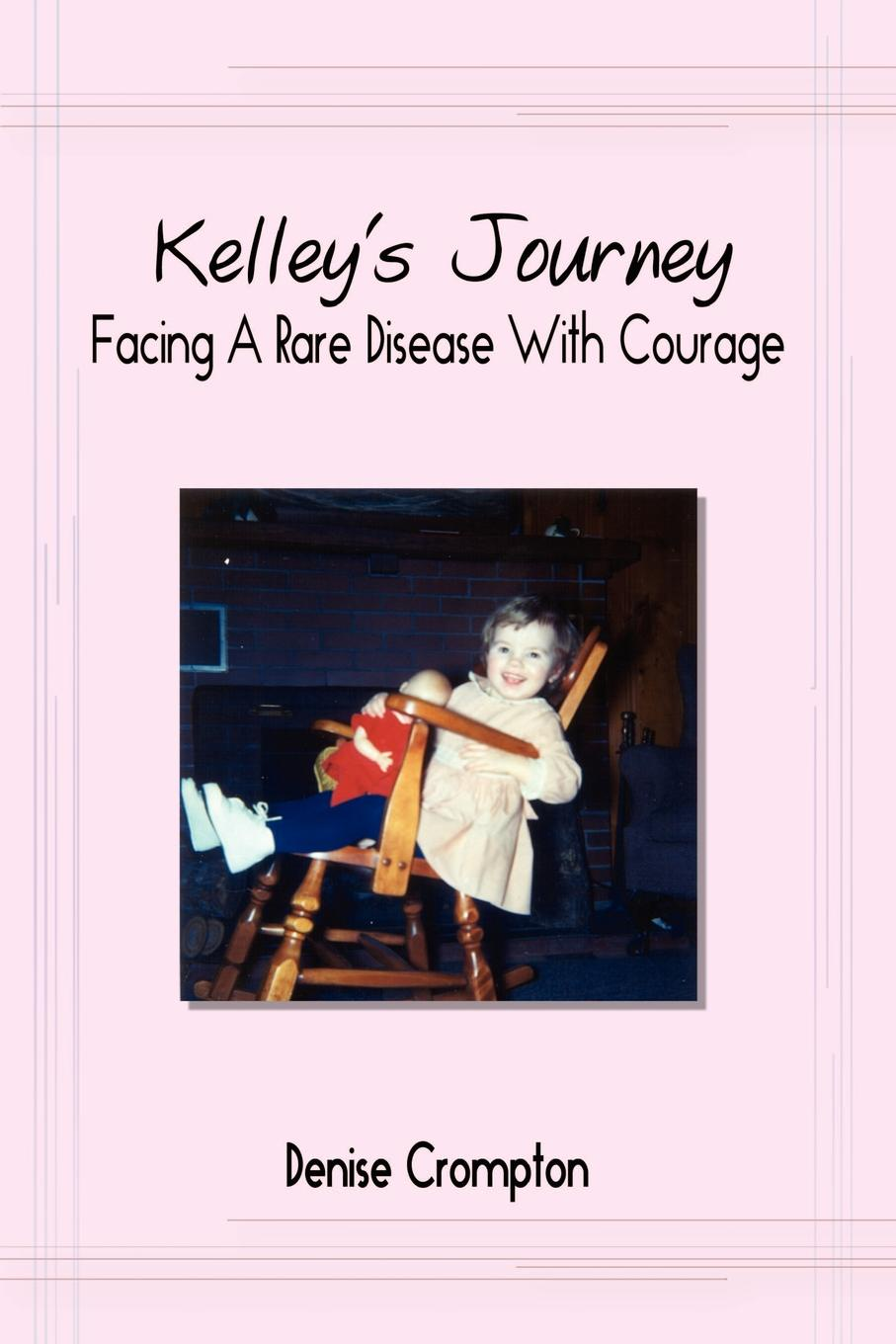 Denise Crompton Kelleys Journey. Facing A Rare Disease With Courage