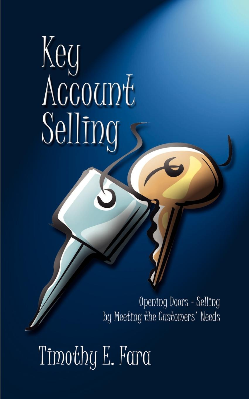 Timothy E. Fara Key Account Selling. Opening Doors - Selling by Meeting the Customers Needs