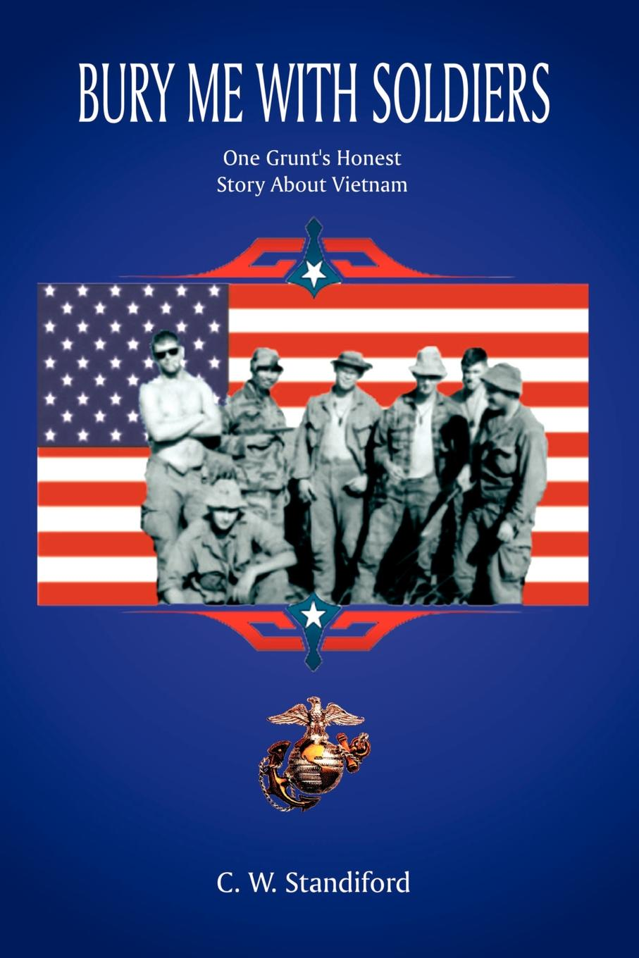 Фото - C. W. Standiford Bury Me With Soldiers. One Grunt's Honest Story About Vietnam stanley w beesley vietnam the heartland remembers