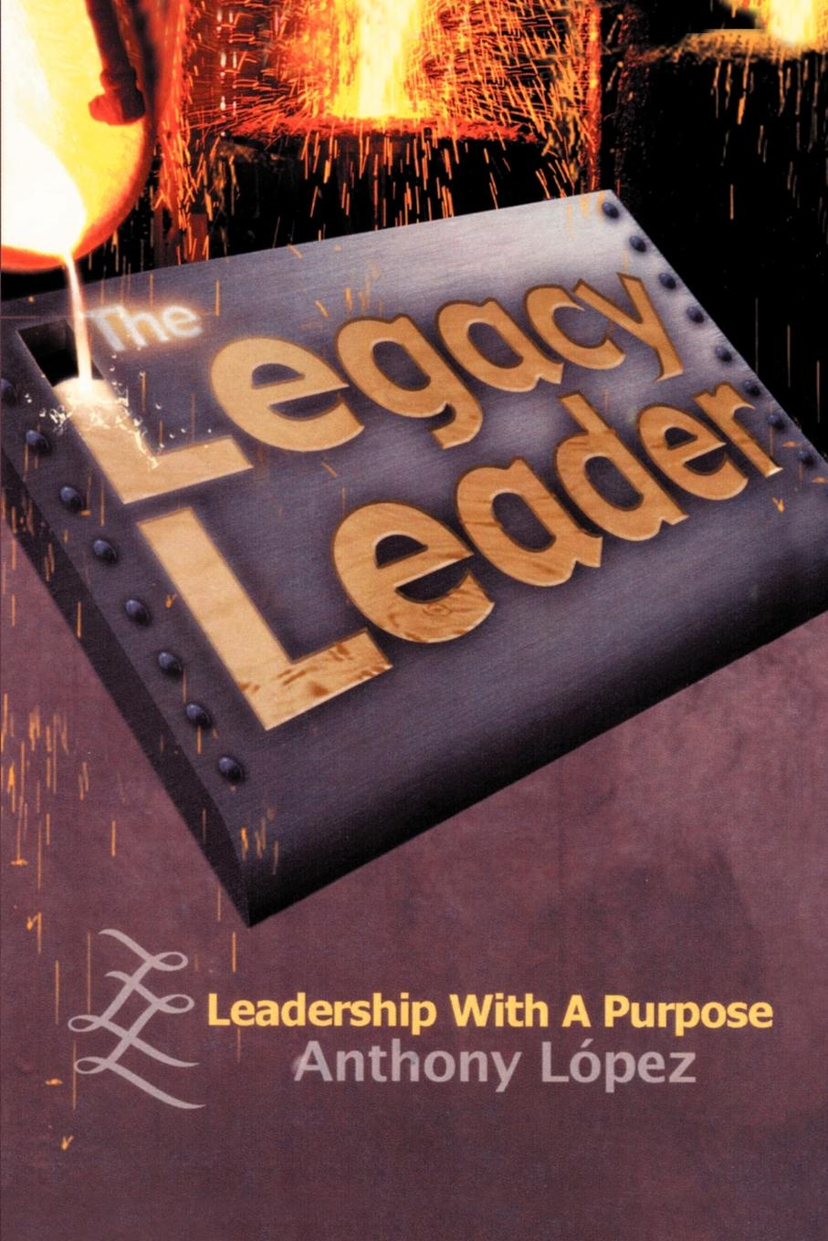 Фото - Anthony Lopez The Legacy Leader. Leadership With A Purpose frances institute hesselbein leadership leader to leader ltl volume 70 fall 2013