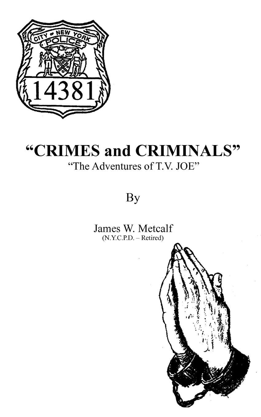 James W. Metcalf Crimes and Criminals. The Adventures of T.V. JOE