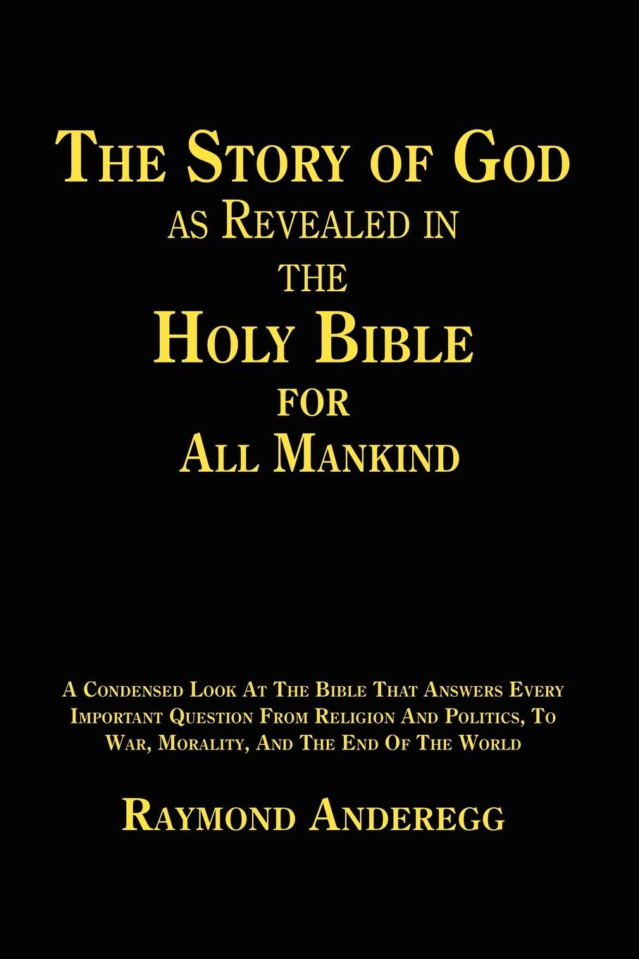 Raymond Anderegg The Story of God as Revealed in the Holy Bible for all Mankind the holy bible