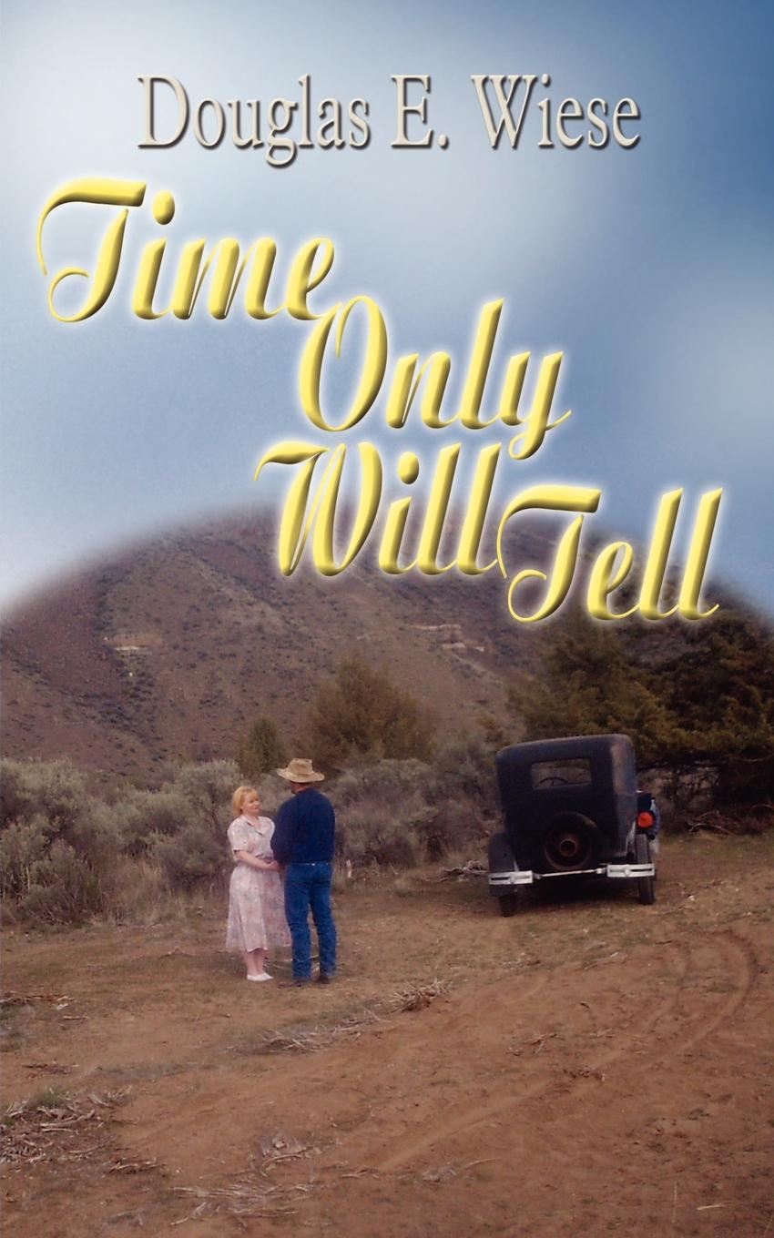 Douglas E. Wiese Time Only Will Tell archer j only time will tell volume one the clifton chronicles