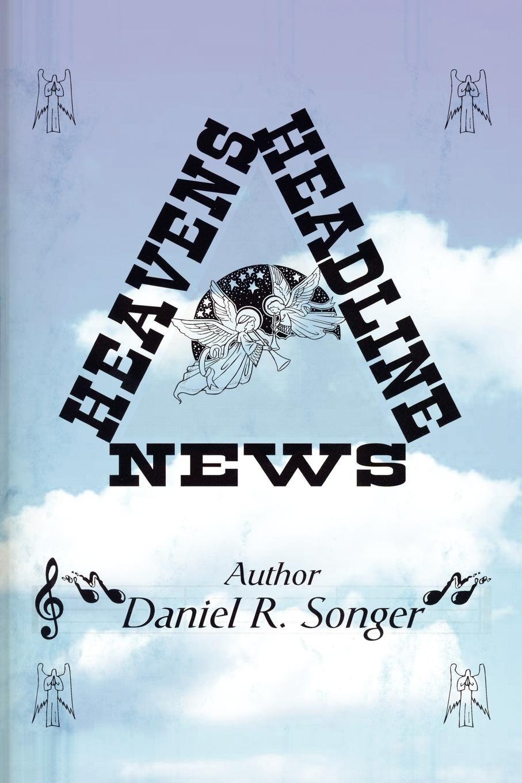 Daniel R. Songer Heavens Headline News