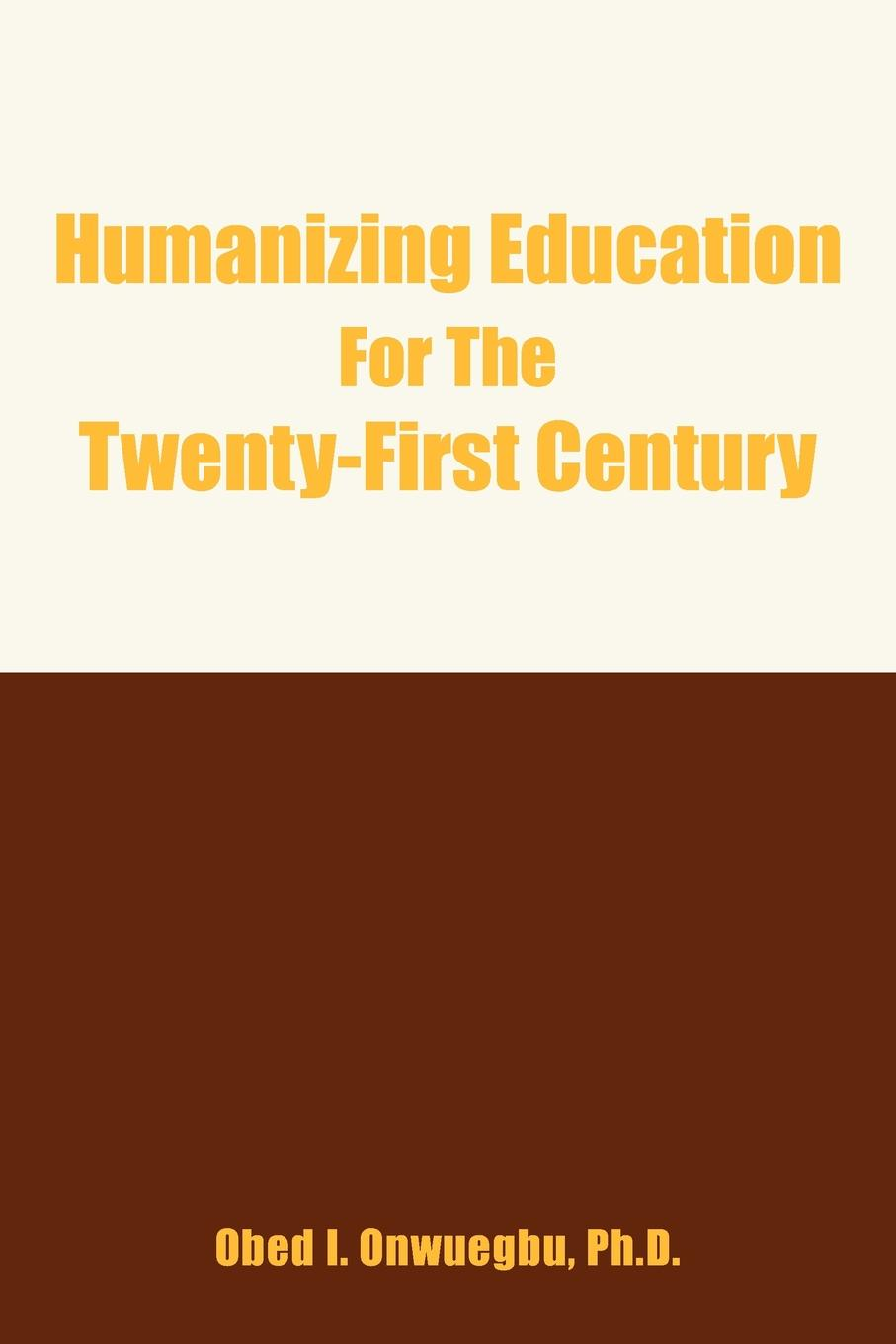 Obed I. Onwuegbu Humanizing Education for the Twenty-First Century mark philps kingdom come essential theology for the twenty first century