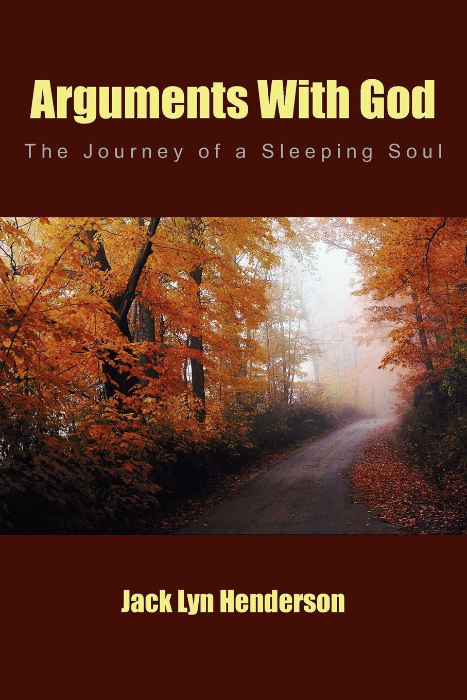 Jack Lyn Henderson Arguments With God The Journey of a Sleeping Soul