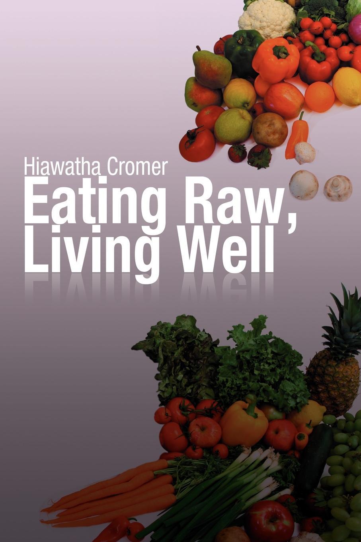 Hiawatha Cromer Eating Raw, Living Well eating animals
