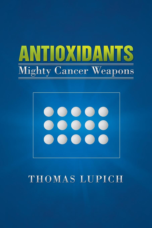 лучшая цена Thomas Lupich Antioxidants. Mighty Cancer Weapons
