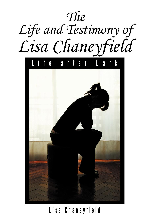 Lisa Chaneyfield Life and Testimony of Lisa Chaneyfield. Life after Dark atkinson k life after life