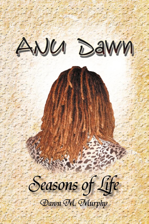 Фото - Dawn M. Murphy Anu Dawn Seasons of Life dawn bowe the colors of dawn secrets within