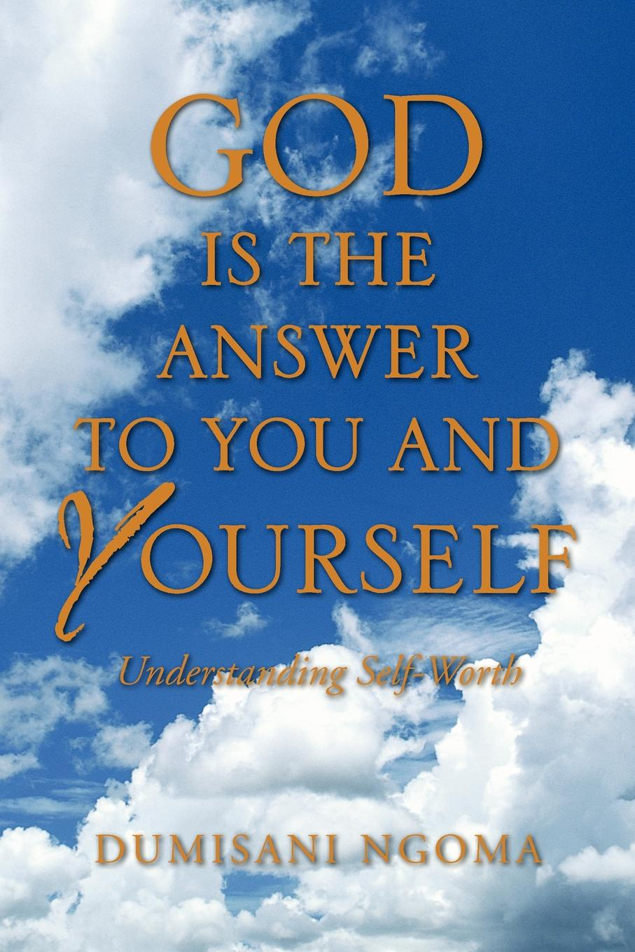 Dumisani Ngoma God Is the Answer to You and Yourself. Understanding Self-Worth цена и фото