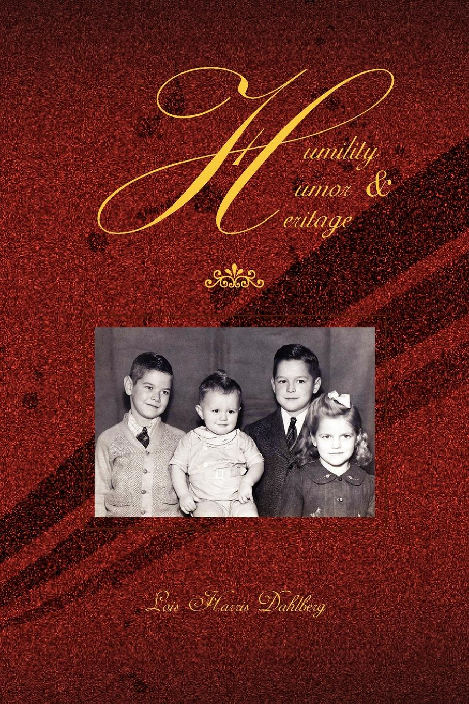 Lois Harris Dahlberg Humility, Humor & Heritage