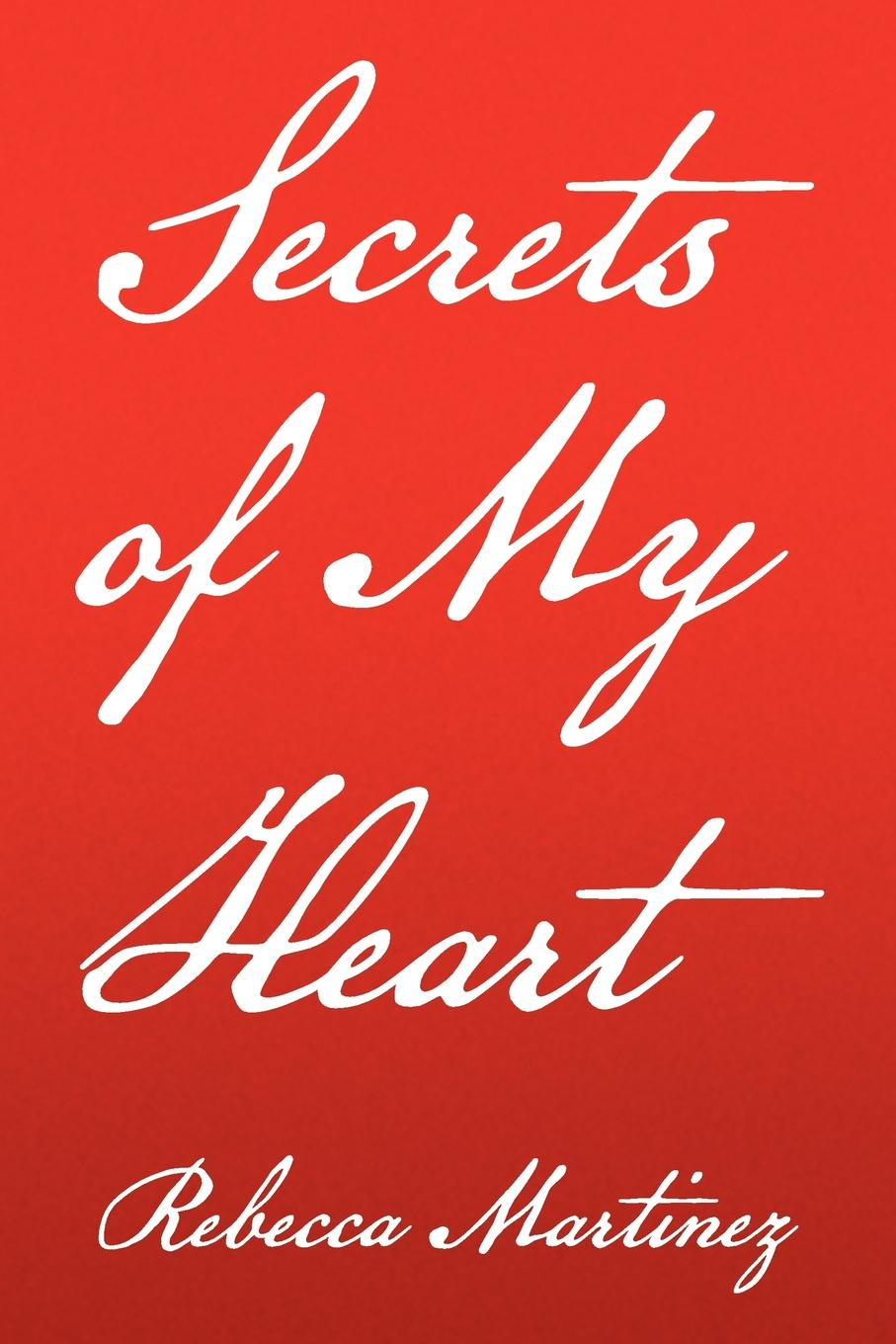 Martinez Rebecca Martinez, Rebecca Martinez Secrets of My Heart