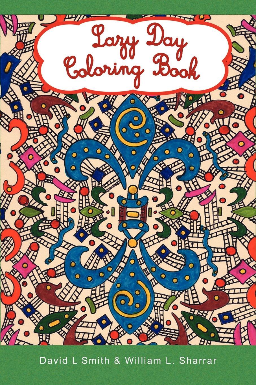 цена L. David L. Smith &. William L. Sharrar, David L. Smith &. William L. Sharrar, David L. Smith Lazy Day Coloring Book онлайн в 2017 году