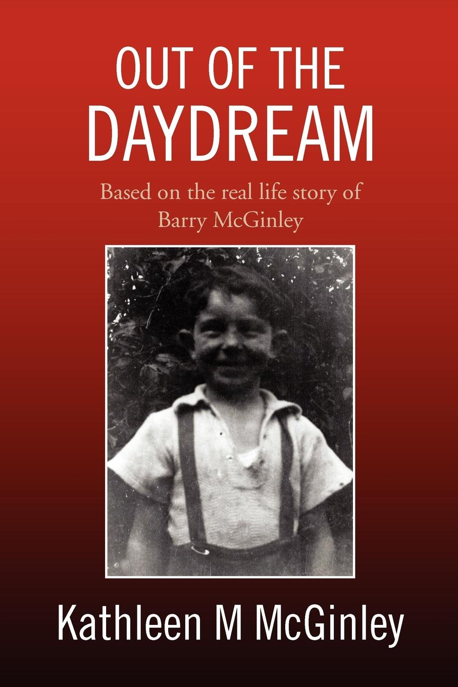 Kathleen M. McGinley Out of the Daydream. Based on the Autobiography of Barry McGinley Jones kathleen susman m discovery based learning in the life sciences