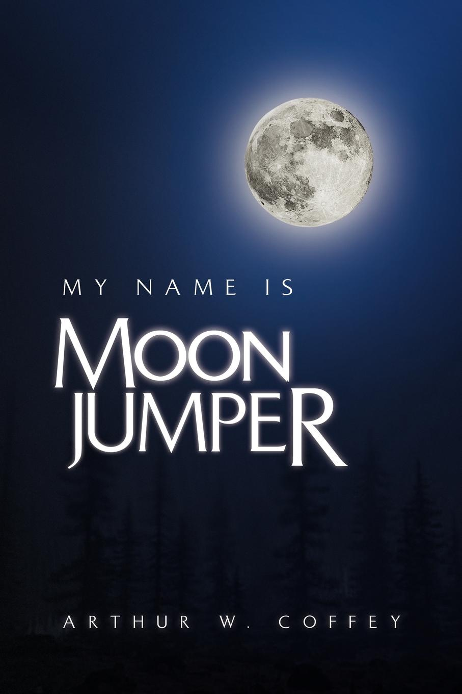 Arthur W. Coffey My Name Is Moonjumper my name is leon