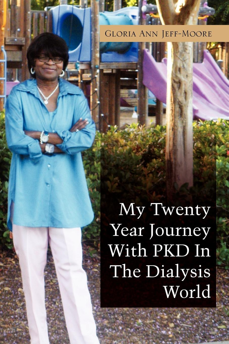 цена на Gloria Ann Jeff-Moore My Twenty Year Journey with Pkd in the Dialysis World