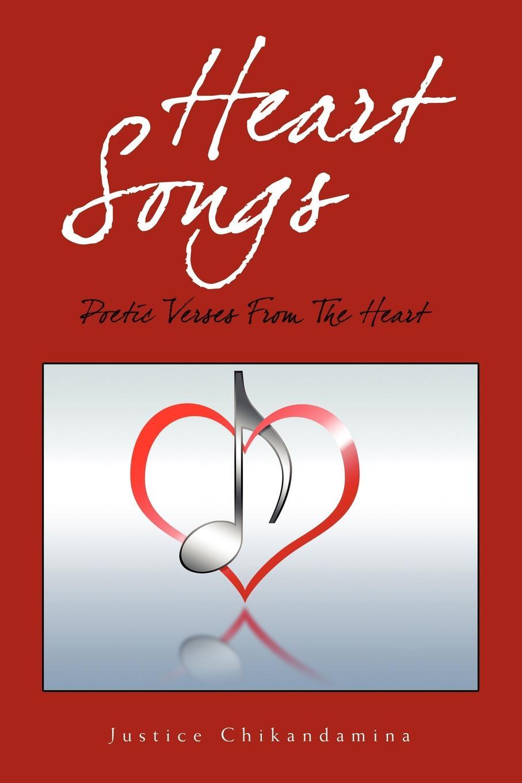 лучшая цена Justice Chikandamina Heart Songs. Poetic Verses from the Heart