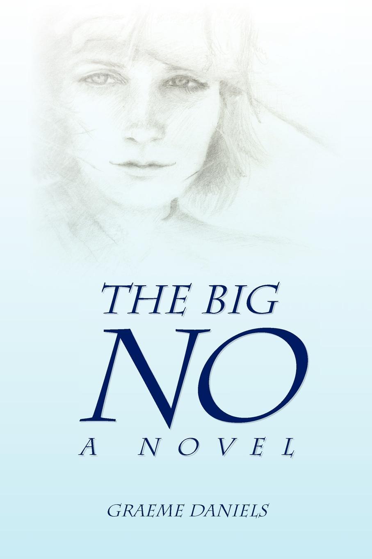 Graeme Daniels The Big No - A Novel b j daniels big sky dynasty
