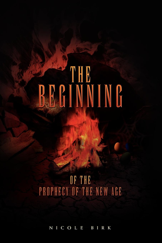 Birk Nicole Birk, Nicole Birk The Beginning of the Prophecy of the New Age недорого